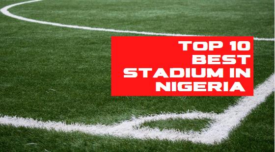 Top 10 Best Stadium In Nigeria